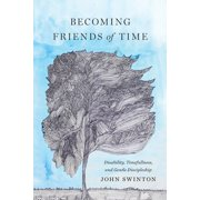 Becoming Friends of Time : Disability, Timefullness, and Gentle Discipleship
