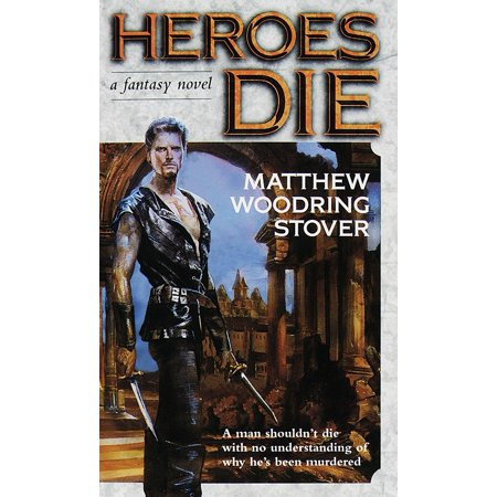 Heroes Die : A Fantasy Novel (Either Die A Hero Or Live Long Enough)