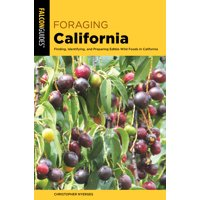 Foraging: Foraging California: Finding, Identifying, and Preparing Edible Wild Foods in California (Paperback)