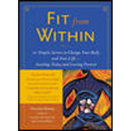 Fit from Within: 101 Simple Secrets to Change Your Body and Your Life-Starting Today and Lasting Forever