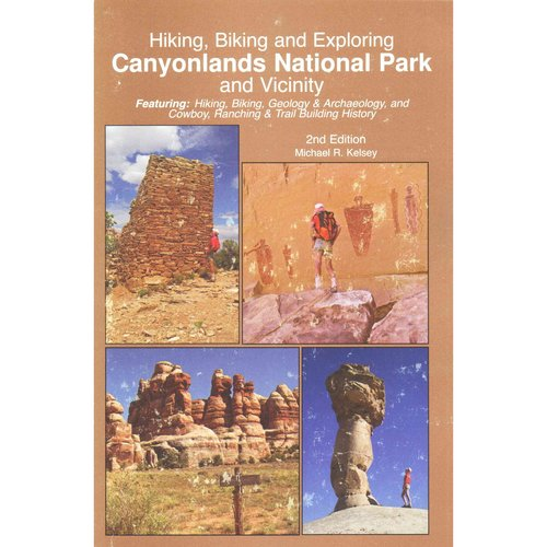 Hiking, Biking and Exploring Canyonlands National Park and Vicinity: Featuring: Hiking, Biking, Geology & Archaeology, and Cowboy, Ranching & Trail Building History