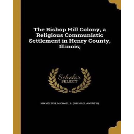 The Bishop Hill Colony, a Religious Communistic Settlement in Henry County, Illinois; - image 1 of 1