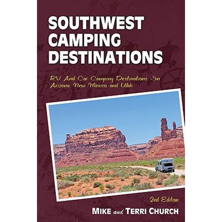 Southwest Camping Destinations : RV and Car Camping Destinations in Arizona, New Mexico, and Utah - Paperback