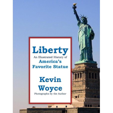 Liberty: An Illustrated History of America's Favorite Statue - eBook