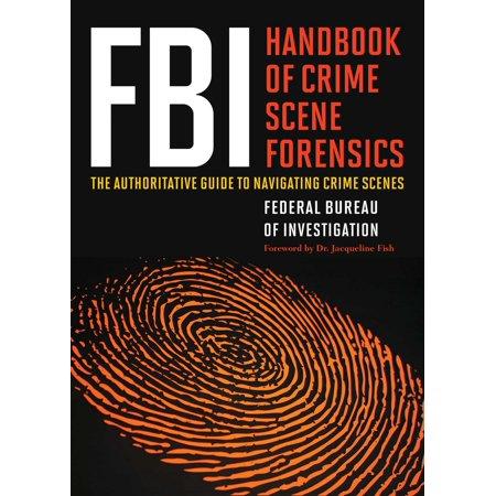 FBI Handbook of Crime Scene Forensics : The Authoritative Guide to Navigating Crime Scenes - Halloween Crime Scene Ideas