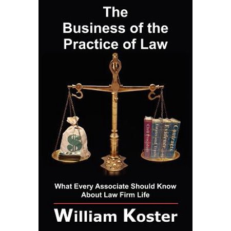 The Business of the Practice of Law : What Every Associate Should Know about Law Firm