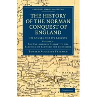 The History of the Norman Conquest of England - Volume 1