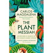 The Plant Messiah : Adventures in Search of the World#s Rarest Species