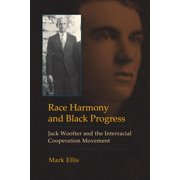 Race Harmony and Black Progress: Jack Woofter and the Interracial Cooperation Movement (Hardcover)