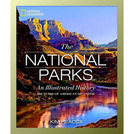 National Geographic The National Parks  An Illustrated History