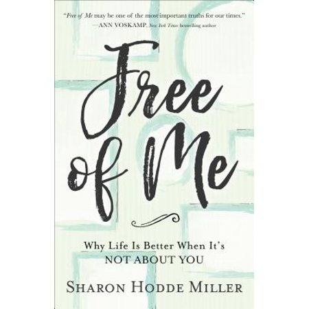 Free of Me : Why Life Is Better When It's Not about You