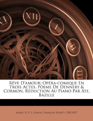 Reve d'amour; opera-comique en trois actes. Poeme de Dennery & Cormon. Reduction au piano par Ate. Bazille (French... by