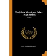 The Life of Monsignor Robert Hugh Benson; Volume 1