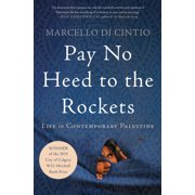 Pay No Heed to the Rockets: Life in Contemporary Palestine (Paperback)