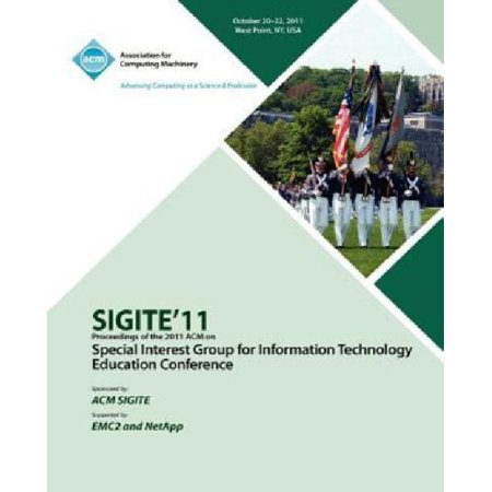 Sigite11 Proceedings Of The 2011 Acm Special Interest Group For Information Technology Education Conference