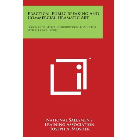 Practical Public Speaking and Commercial Dramatic Art : Lesson Nine, Speech Introduction; Lesson Ten, Speech Conclusions -  National Salesmen's Training Association
