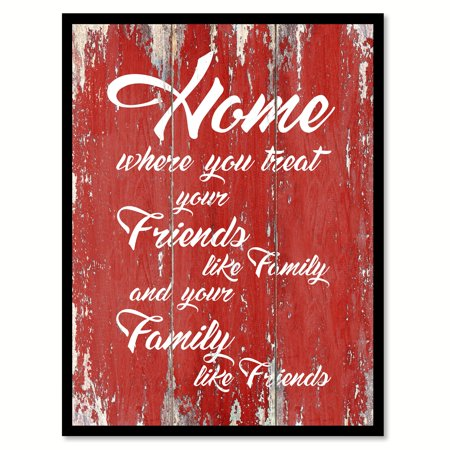 Home Where You Treat Your Friends Like Family & Your Family Like Friends Motivation Quote Saying Red Canvas Print Picture Frame Home Decor Wall Art Gift Ideas 22
