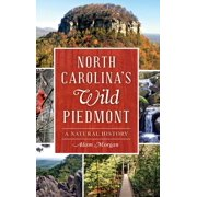 North Carolina S Wild Piedmont: : A Natural History (Hardcover)