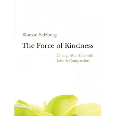 The Force of Kindness : Change Your Life with Love and