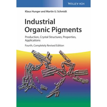 Industrial Organic Pigments  Production  Crystal Structures  Properties  Applications