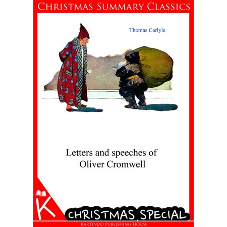 Letters and speeches of Oliver Cromwell [Christmas Summary Classics] -