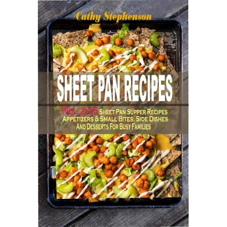 Sheet Pan Recipes: (Vol. 2) 55 Sheet Pan Supper Recipes: Appetizers & Small Bites, Side Dishes And Desserts For Busy Families - eBook (Halloween Appetizers Desserts)