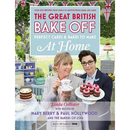 Great British Bake Off - Perfect Cakes & Bakes To Make At Home : Official tie-in to the 2016