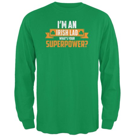 Ireland Irish Long Sleeve (I'm an Irish Lad What's Your Superpower Irish Green Adult Long Sleeve T-Shirt)