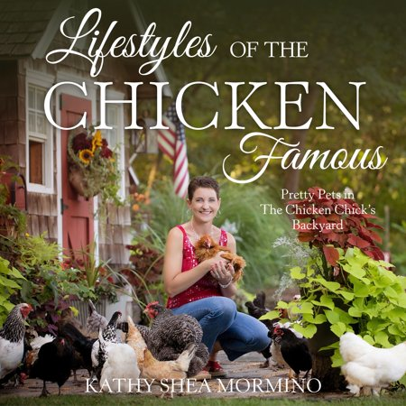 Lifestyles of the Chicken Famous : Pretty Pets in the Chicken Chick's Backyard](Chicken Life)