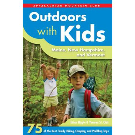 Outdoors with Kids: Maine, New Hampshire, and Vermont : 75 of the Best Family Hiking, Camping, and Paddling Trips -