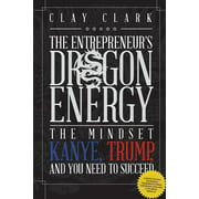 Dragon Energy: The Mindset Kanye, Trump and You Need to Succeed (Paperback)
