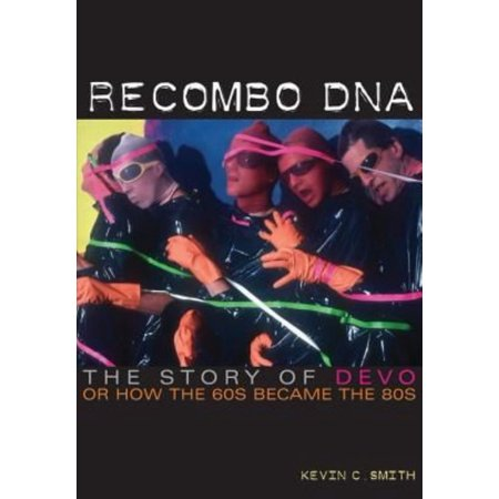 Recombo DNA: The Story of Devo, or How the '60s Became the '80s