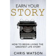 Earn Your Story : Begin Living a Story Worth Telling