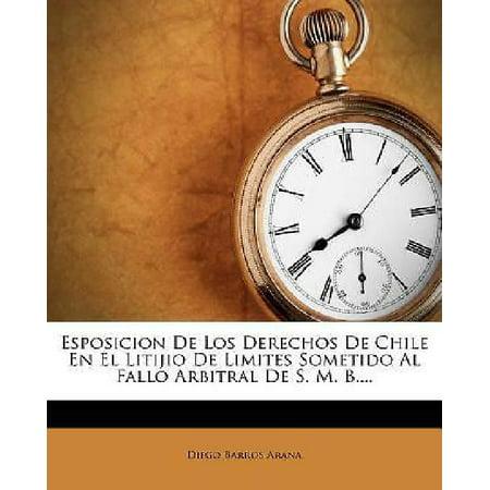 Esposicion De Los Derechos De Chile En El Litijio De Limites Sometido Al Fallo Arbitral De S  M  B