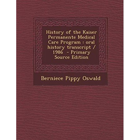 History Of The Kaiser Permanente Medical Care Program  Oral History Transcript   1986   Primary Source Edition