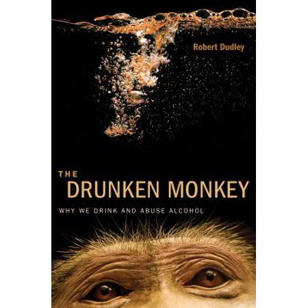 The Drunken Monkey : Why We Drink and Abuse Alcohol