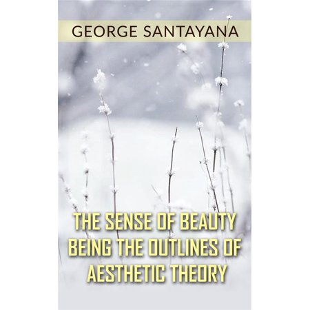 The Sense of Beauty Being the Outlines of Aesthetic Theory -