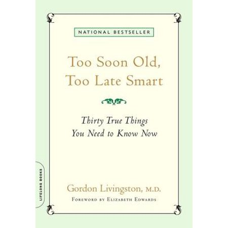 Too Soon Old, Too Late Smart - - Too Smart To Start
