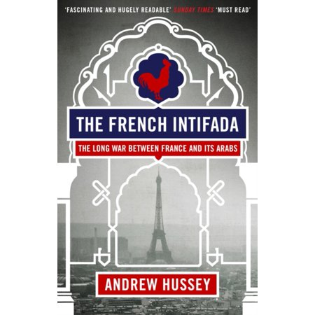 The French Intifada : The Long War Between France and Its