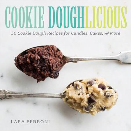 Cookie Doughlicious : 50 Cookie Dough Recipes for Candies, Cakes, and (Recipe Cookie Dough)