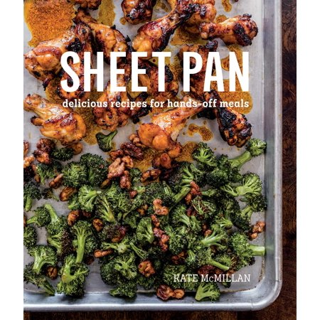 Sheet Pan : Delicious Recipes for Hands-Off Meals