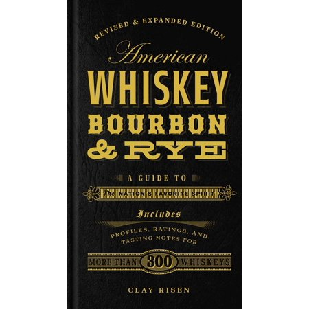 American Whiskey, Bourbon & Rye : A Guide to the Nation's Favorite