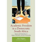 Academic Freedom in a Democratic South Africa : Essays and Interviews on Higher Education and the Humanities