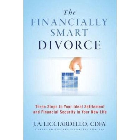 The Financially Smart Divorce    3 Steps To Your Ideal Settlement And Financial Security In Your New Life
