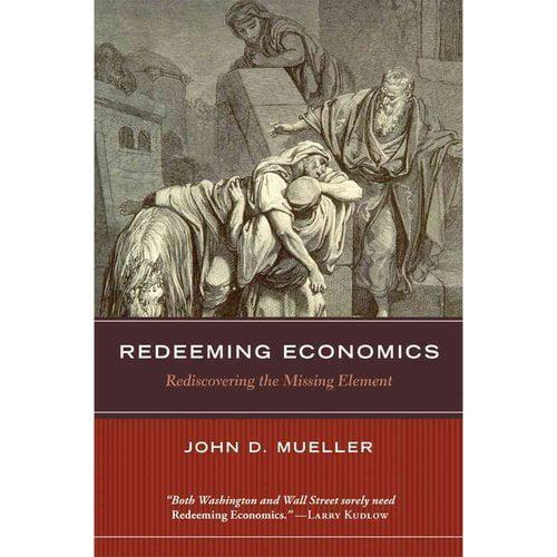 Redeeming Economics: Rediscovering the Missing Element