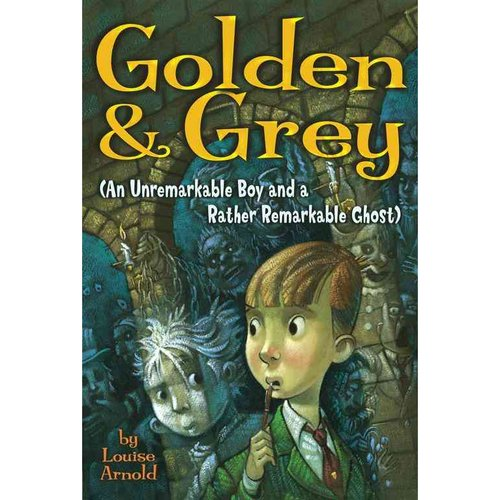 Golden & Grey: An Unremarkable Boy And a Rather Remarkable Ghost