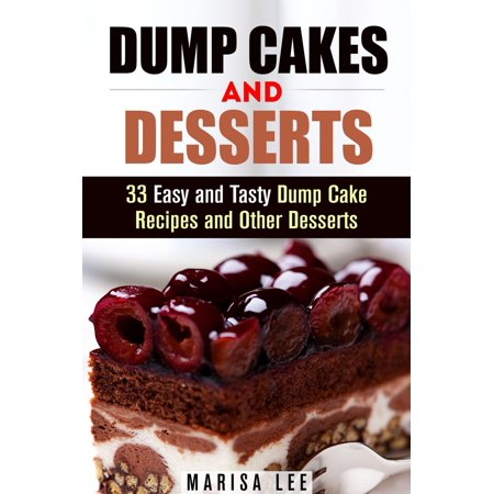 Dump Cakes and Desserts: 33 Easy and Tasty Dump Cake Recipes and Other Desserts - eBook (Apple Cobbler Dump Cake)