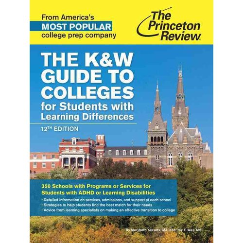 The Princeton Review The K&W Guide to Colleges for Students With Learning Differences: 350 Schools With Programs or Services for Students With ADHD or Learning Disabilities