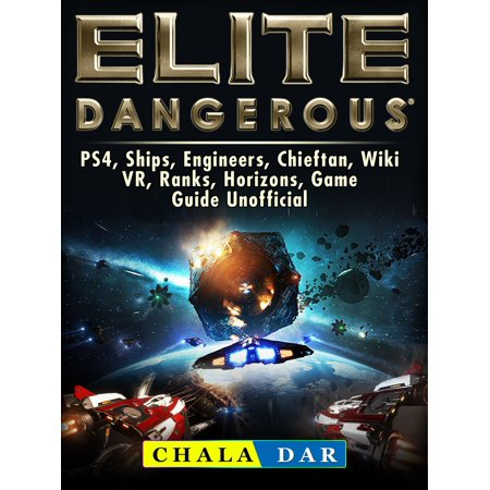 Elite Dangerous, PS4, Ships, Engineers, Chieftan, Wiki, VR, Ranks, Horizons, Game Guide Unofficial -