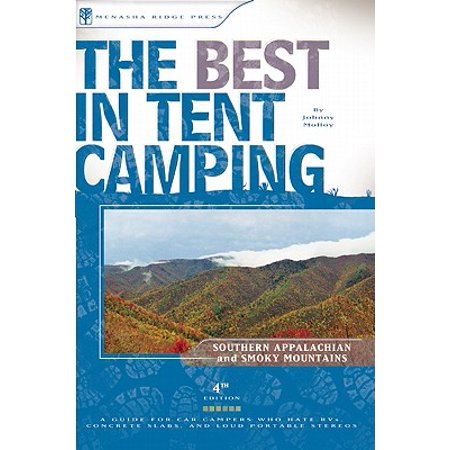 The Best in Tent Camping: Southern Appalachian and Smoky Mountains : A Guide for Car Campers Who Hate Rvs, Concrete Slabs, and Loud Portable